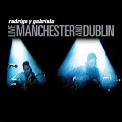 Rodrigo y Gabriela - Live Manchester And Dublin