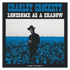 CHARLEY CROCKETT - LONESOME AS A SHADOW