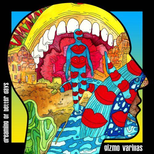 GIZMO VARILLAS - DREAMING OF BETTER DAYS