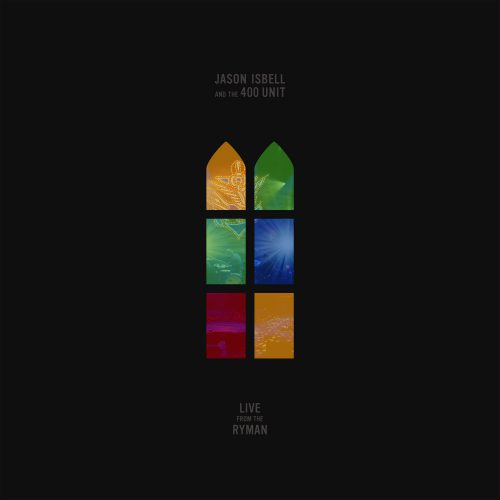 JASON ISBELL AND THE 400 UNIT - LIVE FROM THE RYMAN