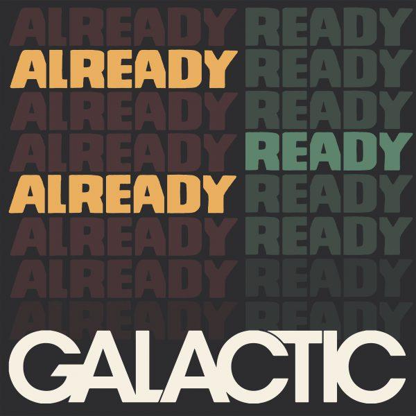 GALACTIC - ALREADY READY ALREADY