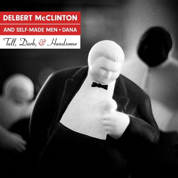 DELBERT MCCLINTON AND SELF-MADE MEN - TALL, DARK, AND HANDSOME