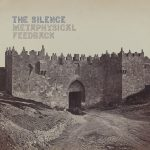 THE SILENCE - METAPHYSICAL FEEDBACK
